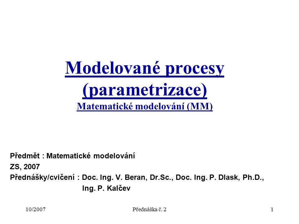 10/2007Přednáška č. 21 Modelované procesy (parametrizace) Matematické modelování (MM) Předmět : Matematické modelování ZS, 2007 Přednášky/cvičení : Do