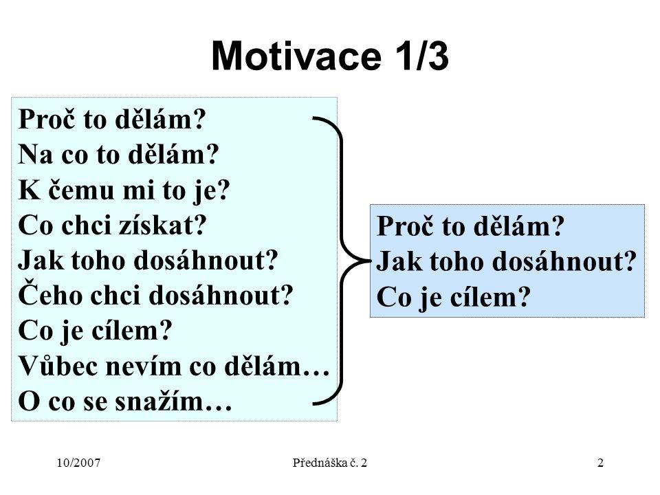 10/2007Přednáška č. 22 Motivace 1/3 Proč to dělám.