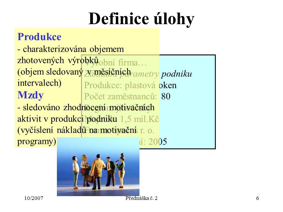10/2007Přednáška č. 26 Definice úlohy Výrobní firma… Základní parametry podniku Produkce: plastová oken Počet zaměstnanců: 80 Region: jihočeský Majete