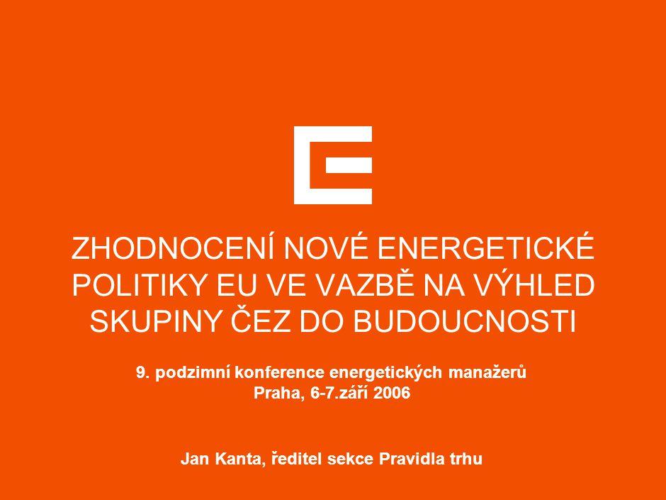 ZHODNOCENÍ NOVÉ ENERGETICKÉ POLITIKY EU VE VAZBĚ NA VÝHLED SKUPINY ČEZ DO BUDOUCNOSTI 9.