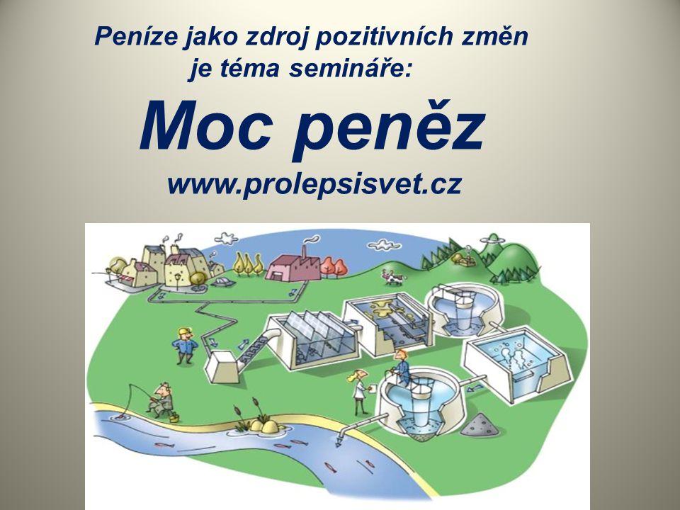 Peníze jako zdroj pozitivních změn je téma semináře: Moc peněz www.prolepsisvet.cz
