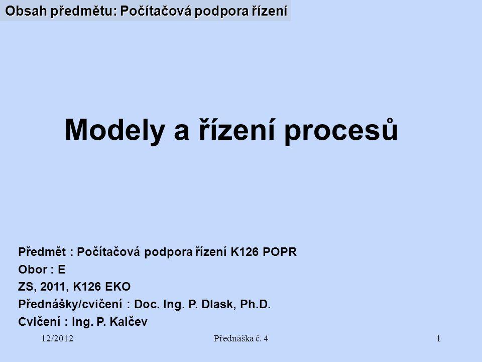 12/2012Přednáška č. 41 Obsah předmětu: Počítačová podpora řízení Předmět : Počítačová podpora řízení K126 POPR Obor : E ZS, 2011, K126 EKO Přednášky/c