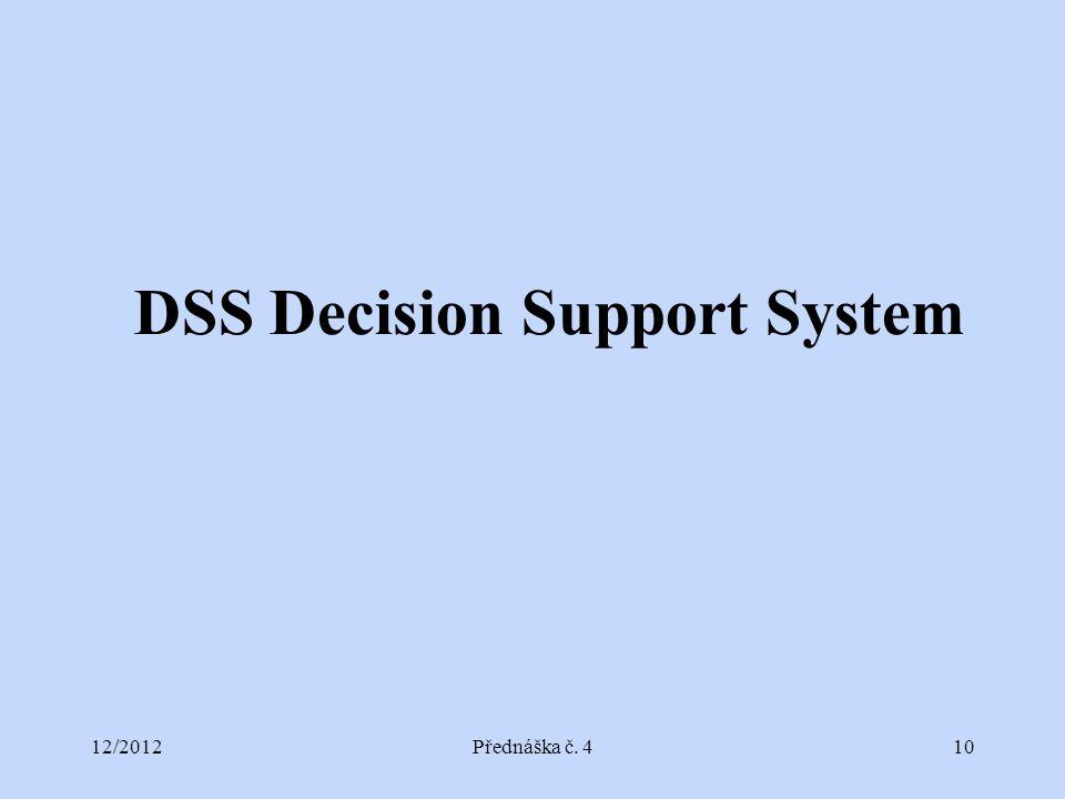 12/2012Přednáška č. 410 DSS Decision Support System