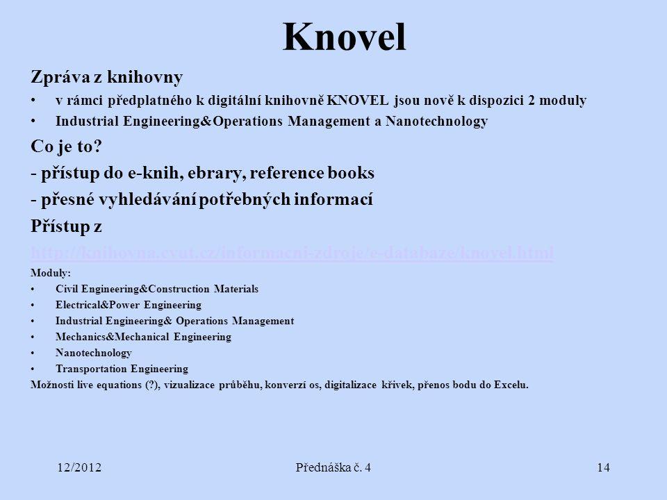 12/2012Přednáška č. 414 Knovel Zpráva z knihovny v rámci předplatného k digitální knihovně KNOVEL jsou nově k dispozici 2 moduly Industrial Engineerin
