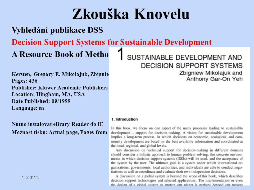 12/2012Přednáška č. 415 Zkouška Knovelu Vyhledání publikace DSS Decision Support Systems for Sustainable Development A Resource Book of Methods and Ap