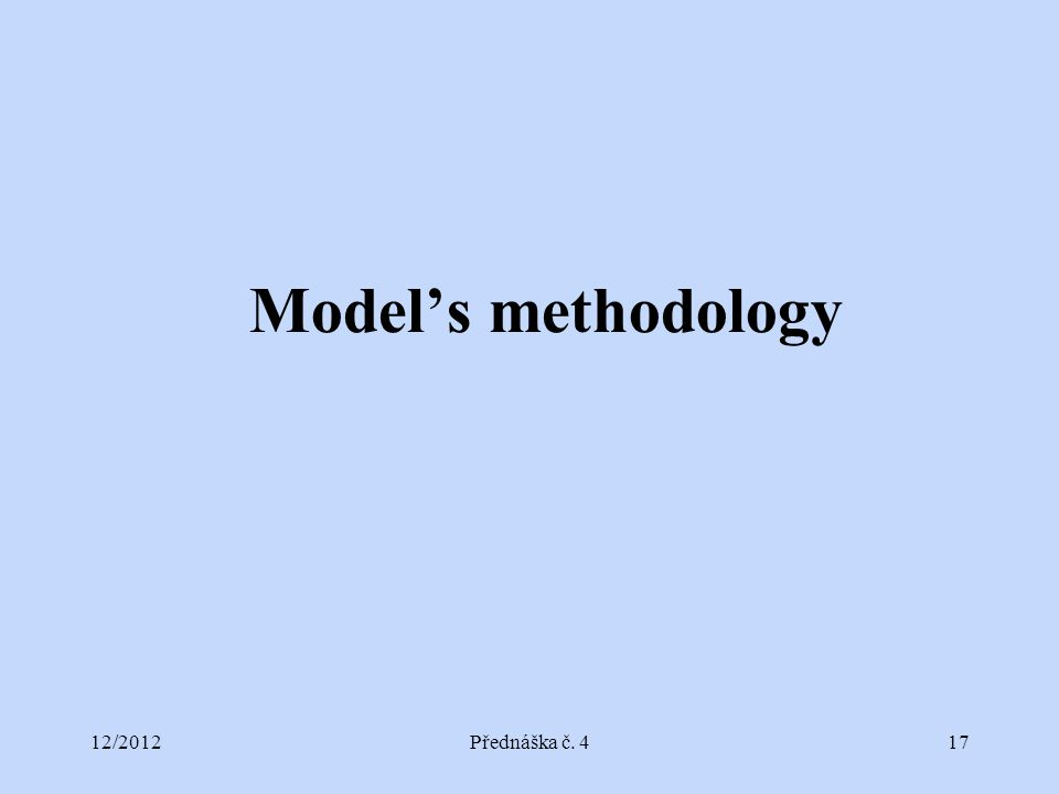12/2012Přednáška č. 417 Model's methodology