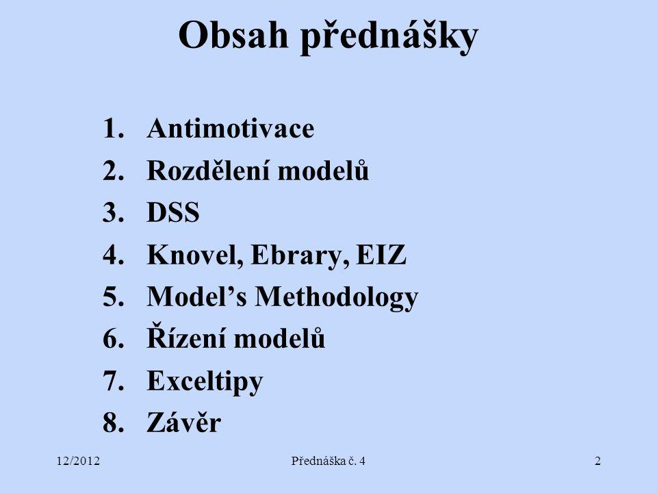 12/2012Přednáška č. 42 Obsah přednášky 1.Antimotivace 2.Rozdělení modelů 3.DSS 4.Knovel, Ebrary, EIZ 5.Model's Methodology 6.Řízení modelů 7.Exceltipy