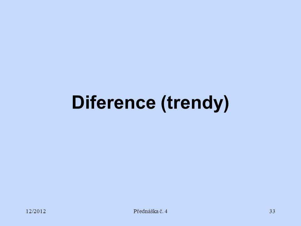 12/2012Přednáška č. 433 Diference (trendy)