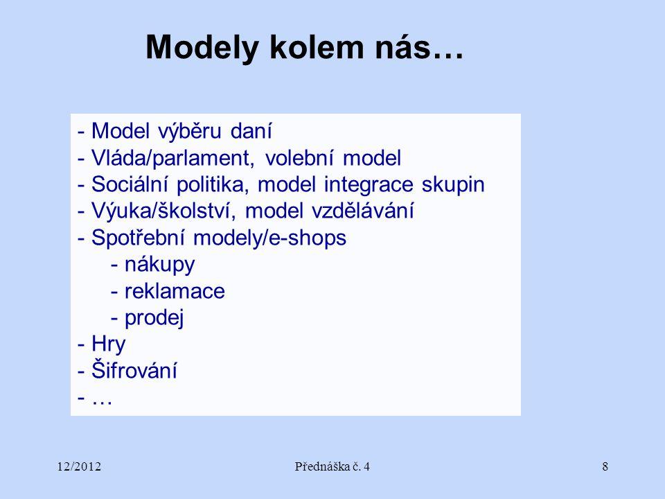 12/2012Přednáška č. 48 Modely kolem nás… - Model výběru daní - Vláda/parlament, volební model - Sociální politika, model integrace skupin - Výuka/škol