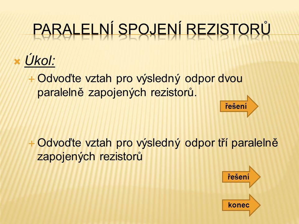  Úkol:  Odvoďte vztah pro výsledný odpor dvou paralelně zapojených rezistorů.