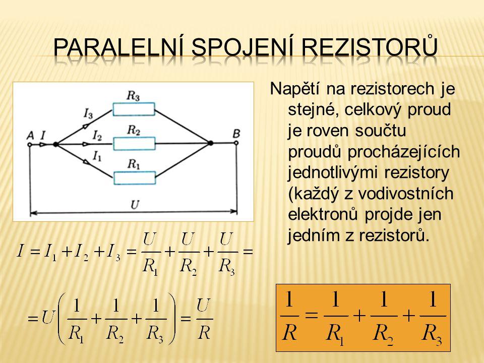 Napětí na rezistorech je stejné, celkový proud je roven součtu proudů procházejících jednotlivými rezistory (každý z vodivostních elektronů projde jen