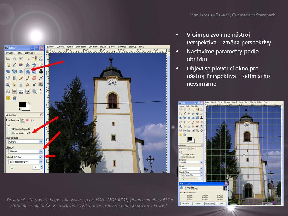 V Gimpu zvolíme nástroj Perspektiva – změna perspektivy Nastavíme parametry podle obrázku Objeví se plovoucí okno pro nástroj Perspektiva – zatím si h