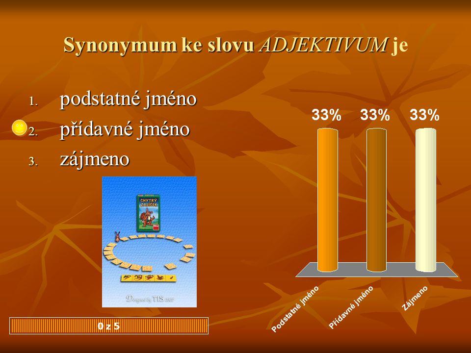 Synonymum ke slovu ADJEKTIVUM Synonymum ke slovu ADJEKTIVUM je 0 z 5 1. podstatné jméno 2. přídavné jméno 3. zájmeno