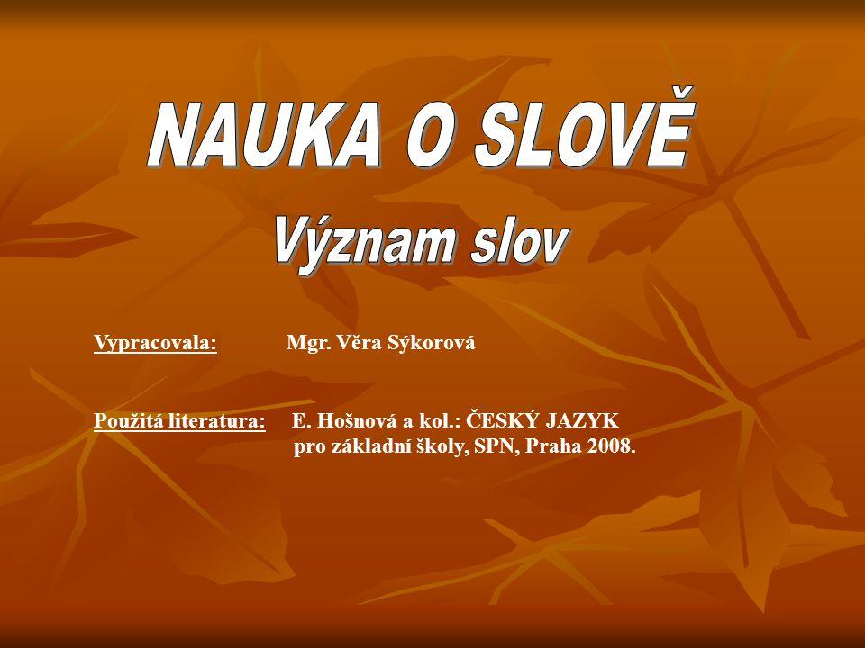 Vypracovala: Mgr. Věra Sýkorová Použitá literatura: E. Hošnová a kol.: ČESKÝ JAZYK pro základní školy, SPN, Praha 2008.