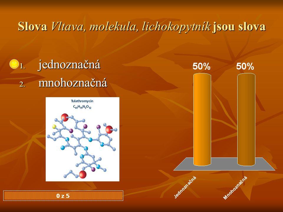 Slova Vltava, molekula, lichokopytník jsou slova 1. jednoznačná 2. mnohoznačná 0 z 5