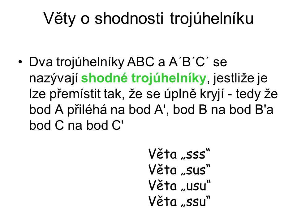 """Věty o shodnosti trojúhelníku Dva trojúhelníky ABC a A´B´C´ se nazývají shodné trojúhelníky, jestliže je lze přemístit tak, že se úplně kryjí - tedy že bod A přiléhá na bod A , bod B na bod B a bod C na bod C Věta """"sss Věta """"sus Věta """"usu Věta """"ssu"""