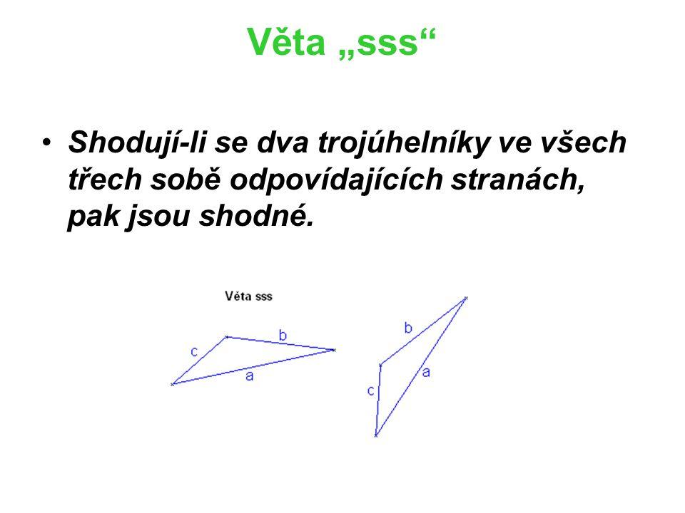 """Věta """"sss Shodují-li se dva trojúhelníky ve všech třech sobě odpovídajících stranách, pak jsou shodné."""