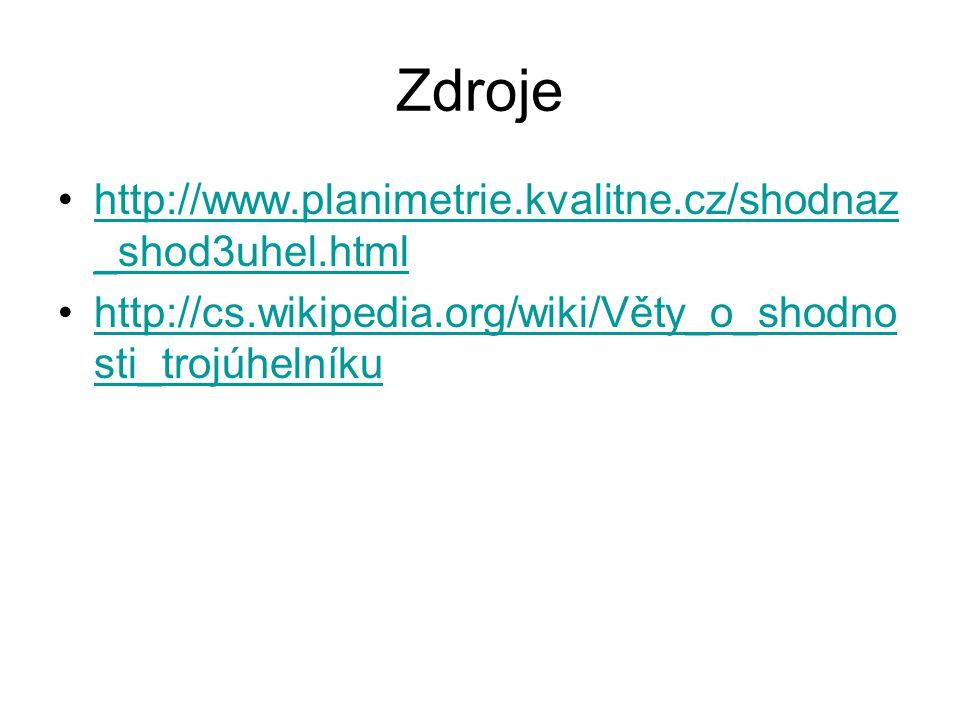 Zdroje http://www.planimetrie.kvalitne.cz/shodnaz _shod3uhel.htmlhttp://www.planimetrie.kvalitne.cz/shodnaz _shod3uhel.html http://cs.wikipedia.org/wiki/Věty_o_shodno sti_trojúhelníkuhttp://cs.wikipedia.org/wiki/Věty_o_shodno sti_trojúhelníku