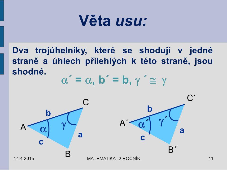 Věta usu: Dva trojúhelníky, které se shodují v jedné straně a úhlech přilehlých k této straně, jsou shodné.  ´ = , b´ = b,  ´  A B C c a b  