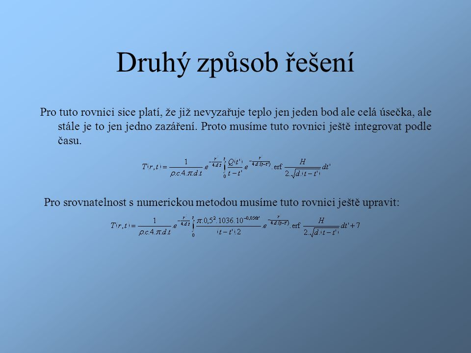 Druhý způsob řešení Pro tuto rovnici sice platí, že již nevyzařuje teplo jen jeden bod ale celá úsečka, ale stále je to jen jedno zazáření.