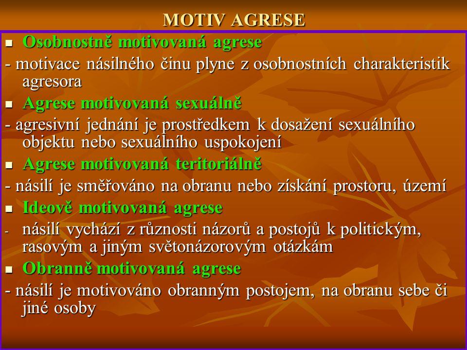 MOTIV AGRESE Osobnostně motivovaná agrese Osobnostně motivovaná agrese - motivace násilného činu plyne z osobnostních charakteristik agresora Agrese m
