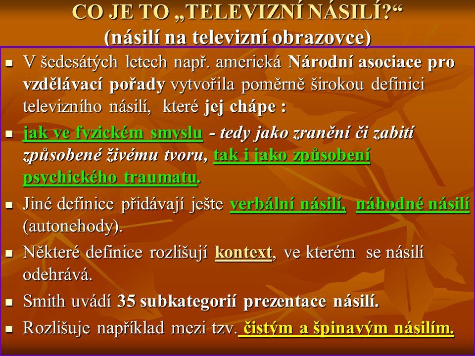 """CO JE TO """"TELEVIZNÍ NÁSILÍ?"""" (násilí na televizní obrazovce) V šedesátých letech např. americká Národní asociace pro vzdělávací pořady vytvořila poměr"""