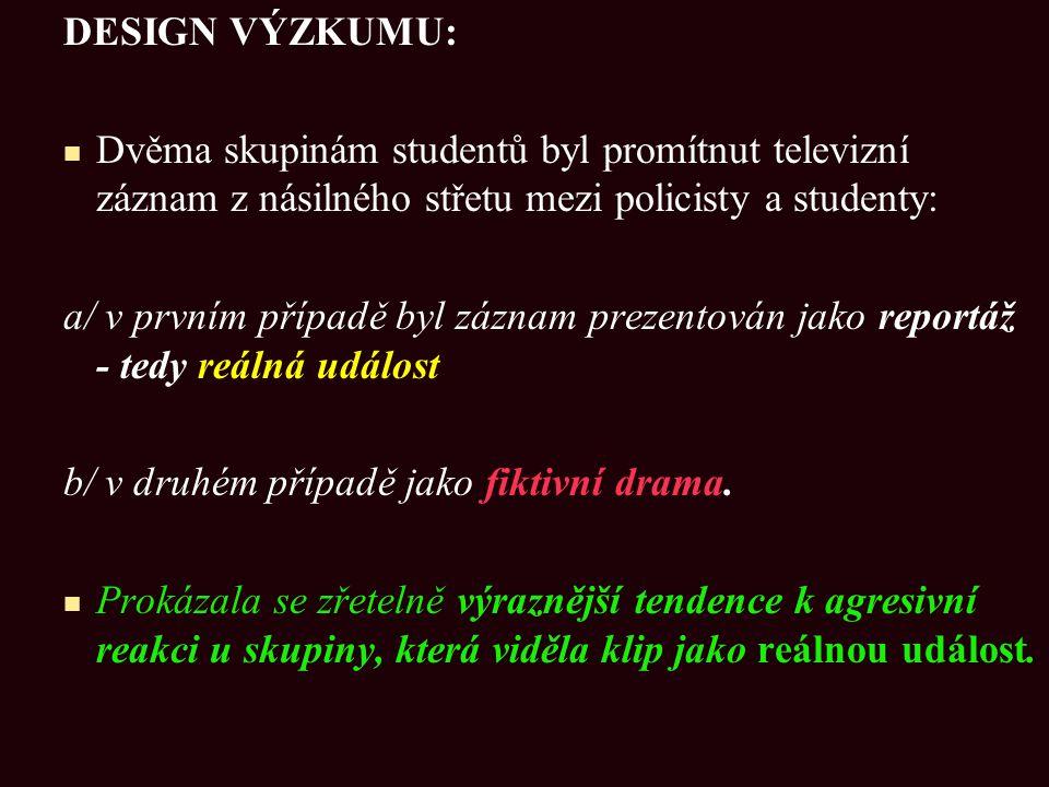 DESIGN VÝZKUMU: Dvěma skupinám studentů byl promítnut televizní záznam z násilného střetu mezi policisty a studenty: a/ v prvním případě byl záznam pr