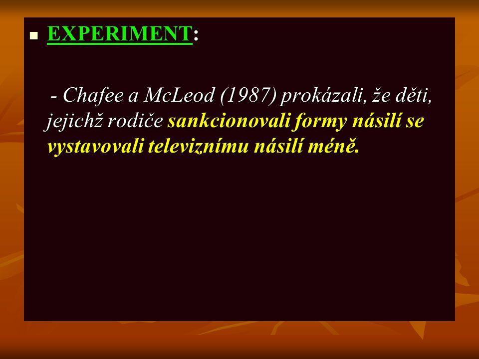 EXPERIMENT: EXPERIMENT: - Chafee a McLeod (1987) prokázali, že děti, jejichž rodiče sankcionovali formy násilí se vystavovali televiznímu násilí méně.