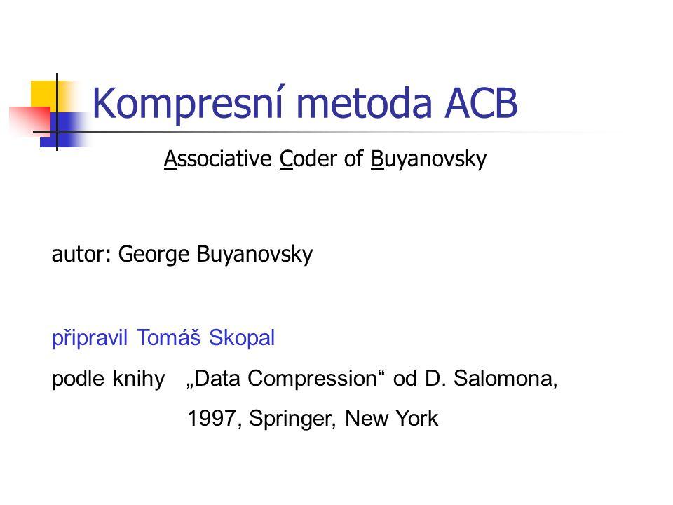 """Kompresní metoda ACB Associative Coder of Buyanovsky autor: George Buyanovsky připravil Tomáš Skopal podle knihy """"Data Compression od D."""