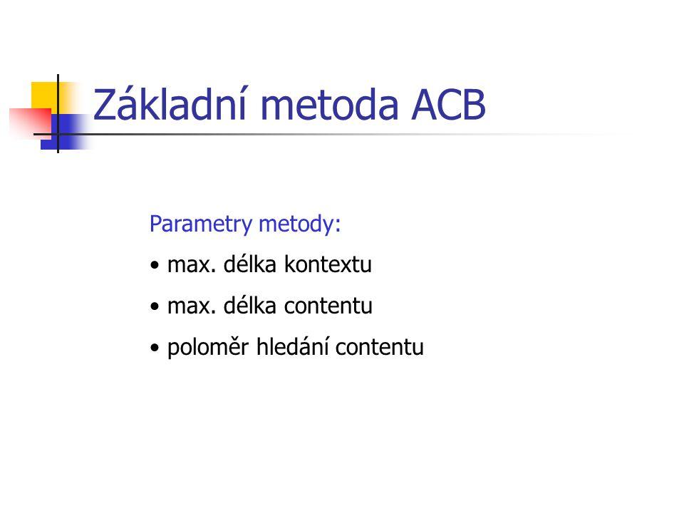 Základní metoda ACB Parametry metody: max. délka kontextu max. délka contentu poloměr hledání contentu