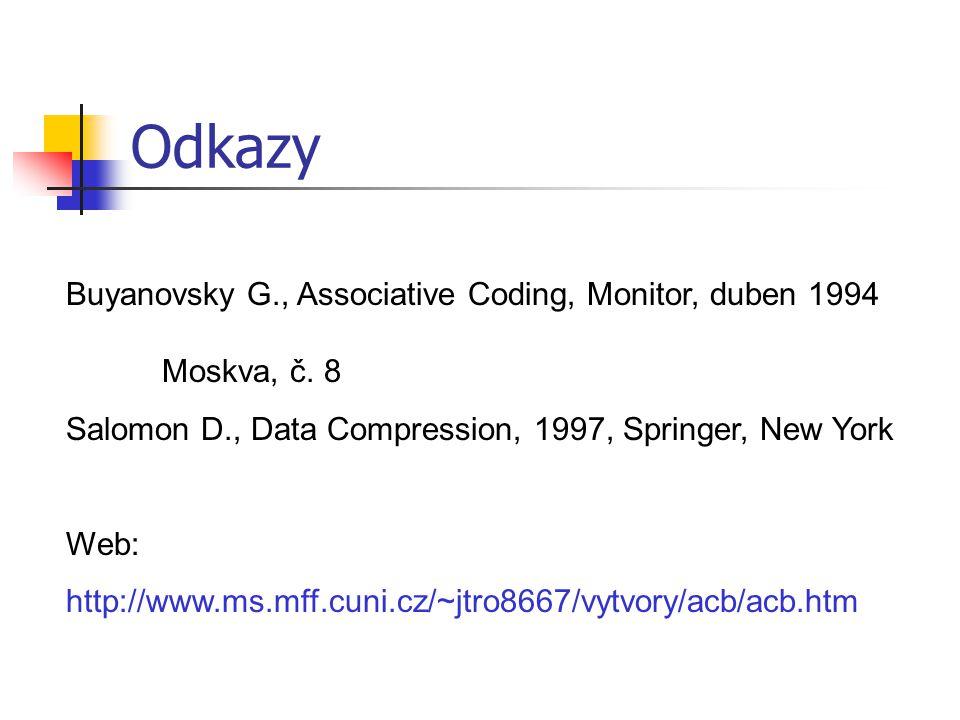 Odkazy Buyanovsky G., Associative Coding, Monitor, duben 1994 Moskva, č. 8 Salomon D., Data Compression, 1997, Springer, New York Web: http://www.ms.m