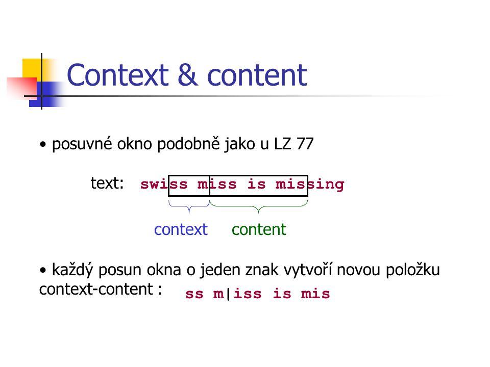 Context & content posuvné okno podobně jako u LZ 77 text: swiss miss is missing contextcontent každý posun okna o jeden znak vytvoří novou položku context-content : ss m|iss is mis