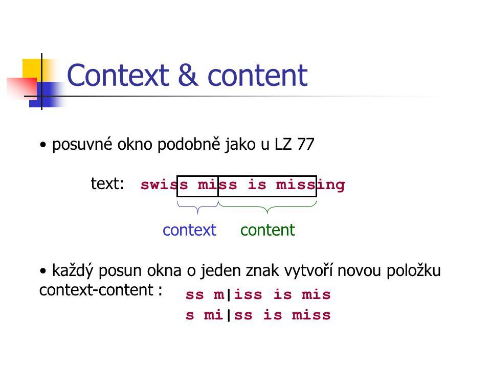 Context & content posuvné okno podobně jako u LZ 77 text: swiss miss is missing contextcontent každý posun okna o jeden znak vytvoří novou položku context-content : ss m|iss is mis s mi|ss is miss