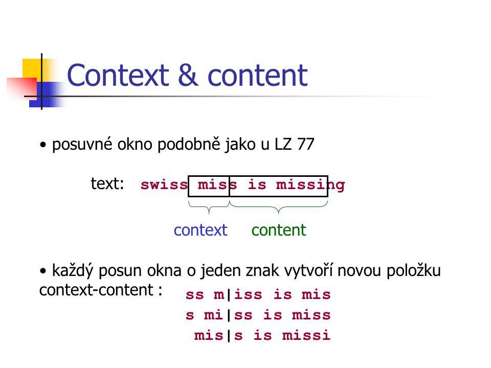 Kontextový slovník Struktura slovníku je tvořen položkami kontext-content setříděná historie všech kontextů- contentů zdrojového textu položka je zatřizována lexikálně podle svého kontextu vůči kontextům položek ve slovníku – a to zprava doleva...swiss |m...swi|ss m...s|wiss m...swis|s m...swiss|m...sw|iss m kontextycontenty