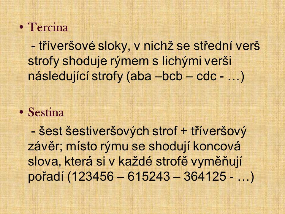 Tercina - tříveršové sloky, v nichž se střední verš strofy shoduje rýmem s lichými verši následující strofy (aba –bcb – cdc - …) Sestina - šest šestiveršových strof + tříveršový závěr; místo rýmu se shodují koncová slova, která si v každé strofě vyměňují pořadí (123456 – 615243 – 364125 - …)