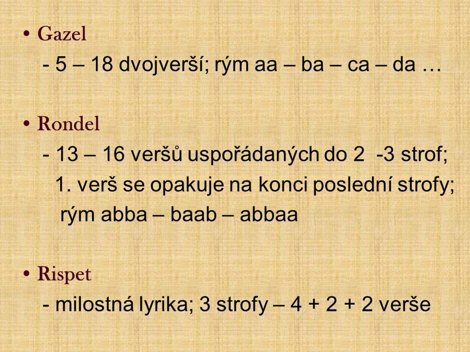 Gazel - 5 – 18 dvojverší; rým aa – ba – ca – da … Rondel - 13 – 16 veršů uspořádaných do 2 -3 strof; 1.