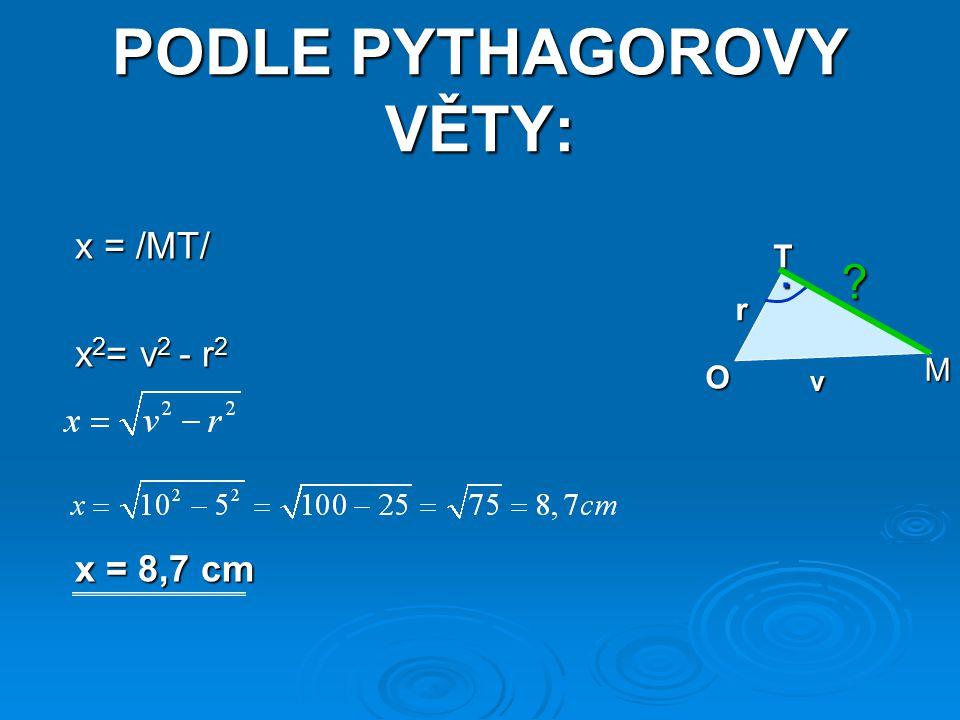 PODLE PYTHAGOROVY VĚTY: x = /MT/ x = /MT/ x 2 = v 2 - r 2 x 2 = v 2 - r 2 x = 8,7 cm x = 8,7 cm O M T.? v r