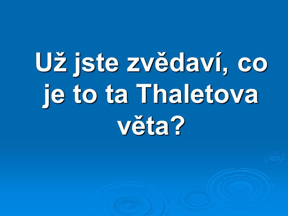 Už jste zvědaví, co je to ta Thaletova věta?