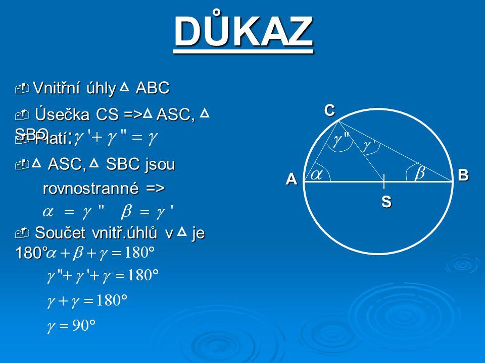 DŮKAZ  Vnitřní úhly ABC S A B C  Úsečka CS => ASC, SBC  Platí :  ASC, SBC jsou rovnostranné => rovnostranné =>  Součet vnitř.úhlů v je 180°
