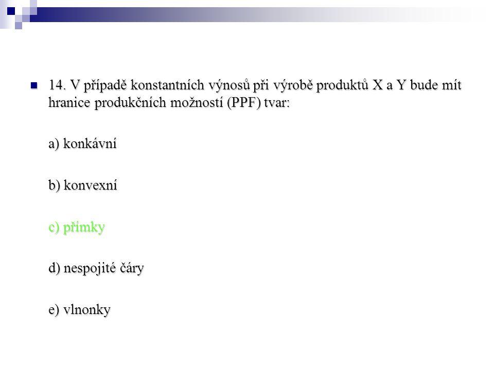 14. V případě konstantních výnosů při výrobě produktů X a Y bude mít hranice produkčních možností (PPF) tvar: 14. V případě konstantních výnosů při vý