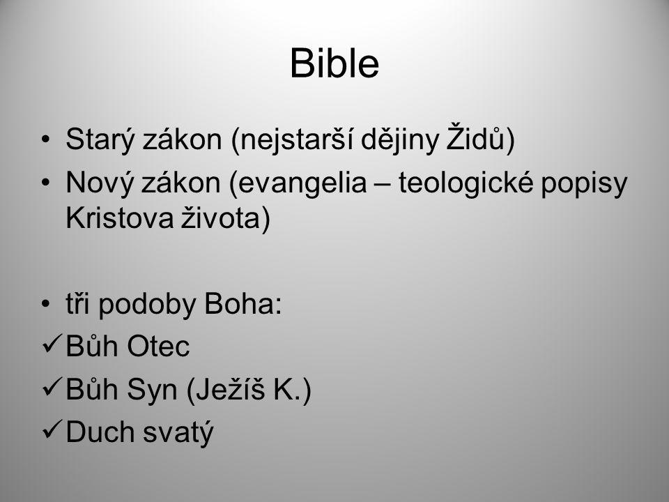 Bible Starý zákon (nejstarší dějiny Židů) Nový zákon (evangelia – teologické popisy Kristova života) tři podoby Boha: Bůh Otec Bůh Syn (Ježíš K.) Duch svatý