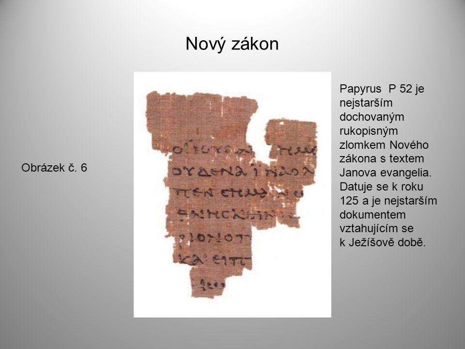 Nový zákon Obrázek č. 6 Papyrus P 52 je nejstarším dochovaným rukopisným zlomkem Nového zákona s textem Janova evangelia. Datuje se k roku 125 a je ne