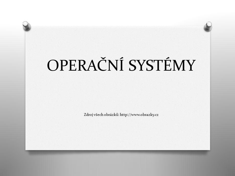 OPERAČNÍ SYSTÉMY Zdroj všech obrázků: http://www.obrazky.cz
