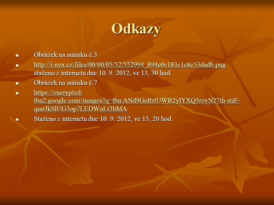 Odkazy Obrázek na snímku č.3 Obrázek na snímku č.3 http://i.nyx.cz/files/00/00/05/52/552994_894c0e183c1c8c53dadb.png staženo z internetu dne 10. 9. 20