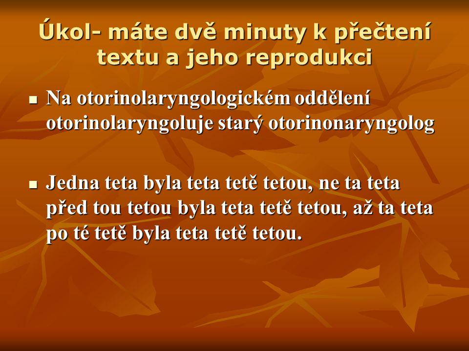 Úkol- máte dvě minuty k přečtení textu a jeho reprodukci Na otorinolaryngologickém oddělení otorinolaryngoluje starý otorinonaryngolog Na otorinolaryn