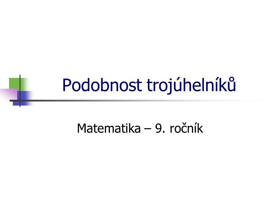 Podobnost trojúhelníků Matematika – 9. ročník