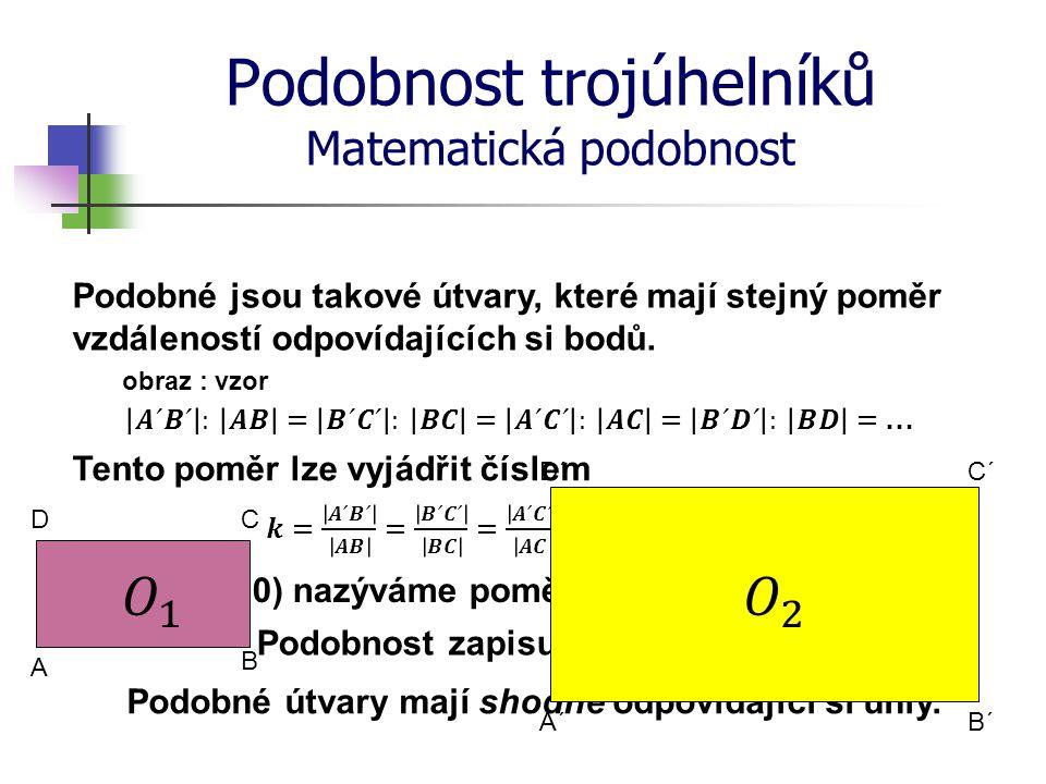 Podobnost trojúhelníků Matematická podobnost Podobné jsou takové útvary, které mají stejný poměr vzdáleností odpovídajících si bodů. obraz : vzor Tent