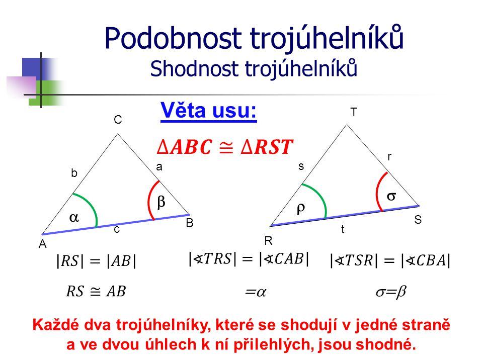 Podobnost trojúhelníků Shodnost trojúhelníků R S T A B C Věta usu: b a c s r t Každé dva trojúhelníky, které se shodují v jedné straně a ve dvou úhlec