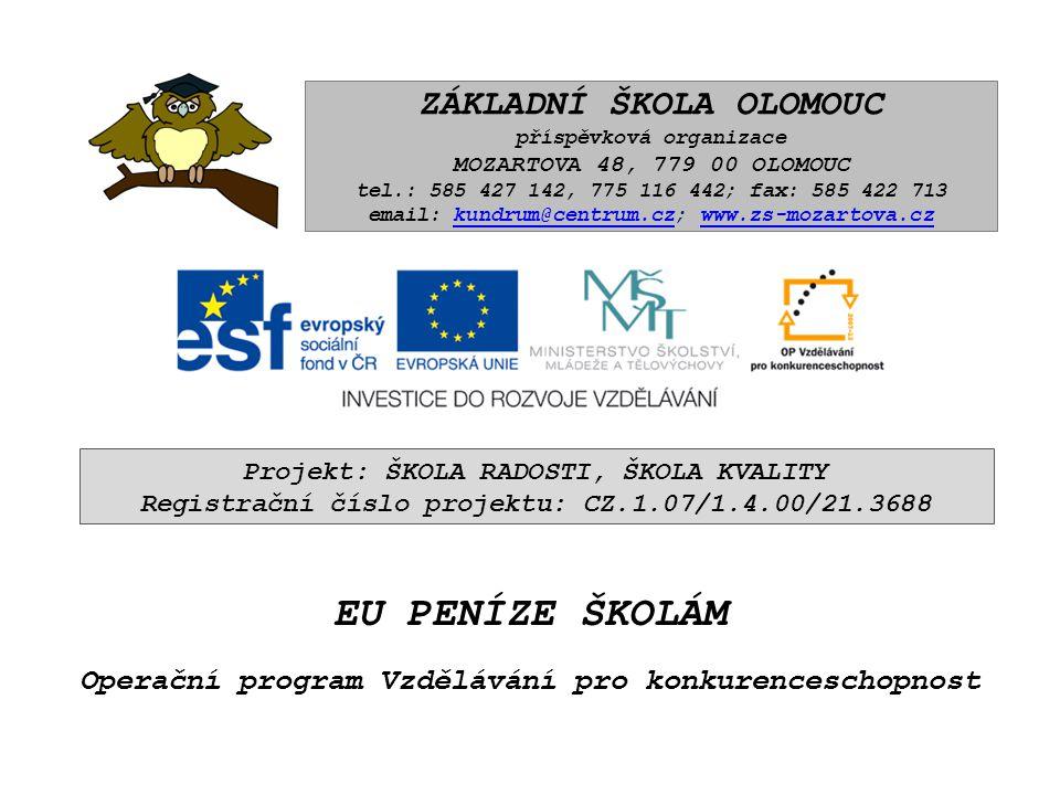 EU PENÍZE ŠKOLÁM Operační program Vzdělávání pro konkurenceschopnost ZÁKLADNÍ ŠKOLA OLOMOUC příspěvková organizace MOZARTOVA 48, 779 00 OLOMOUC tel.: 585 427 142, 775 116 442; fax: 585 422 713 email: kundrum@centrum.cz; www.zs-mozartova.czkundrum@centrum.czwww.zs-mozartova.cz Projekt: ŠKOLA RADOSTI, ŠKOLA KVALITY Registrační číslo projektu: CZ.1.07/1.4.00/21.3688