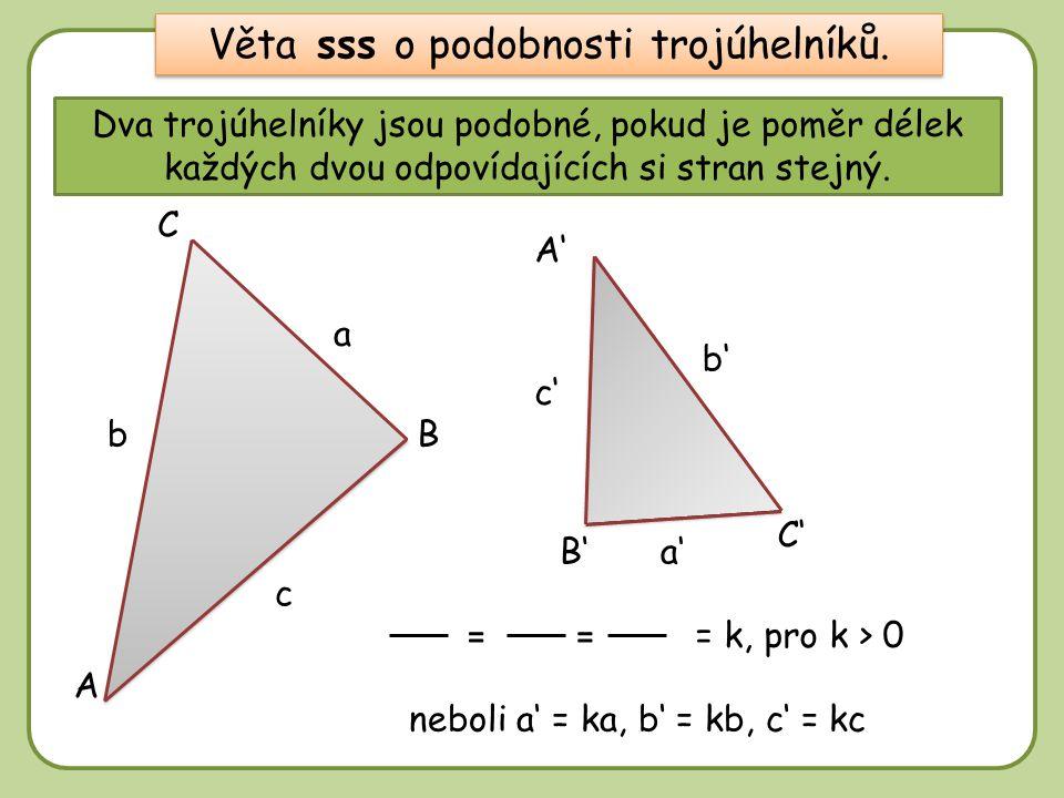 DD Dva trojúhelníky jsou podobné, pokud je poměr délek každých dvou odpovídajících si stran stejný. A B a B' A' C' C a' c' c == b a c b' a' c' b b' Vě